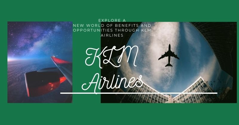 Explore a new world of benefits and opportunities through KLM Airlines