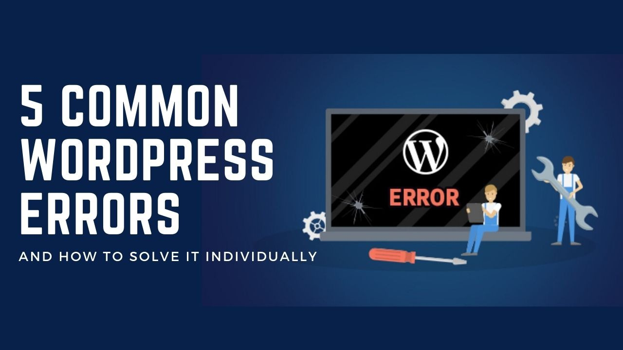 5 Common WordPress Errors And How To Solve It Individually