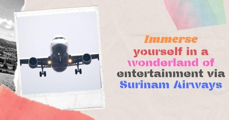 Immerse yourself in a wonderland of entertainment via Surinam Airways