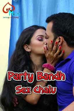Party Bandh Sex Chalu (2021) UNRATED 720p HEVC HDRip LoveMovies Hindi Short Film Watch Online