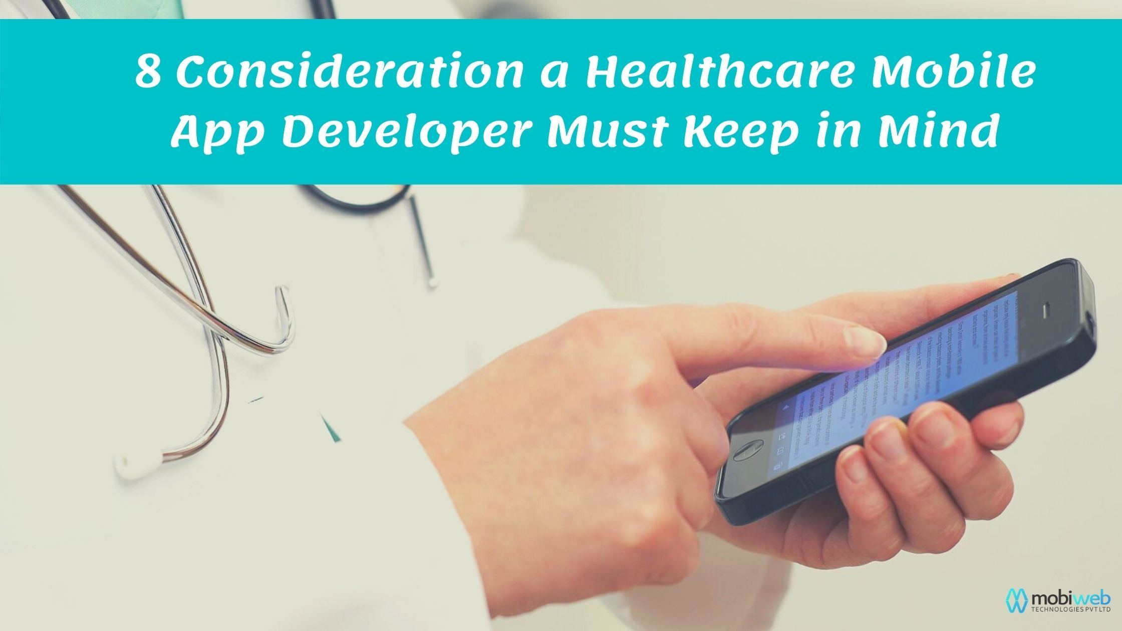 8 Consideration a Healthcare Mobile App Developer Must Keep in Mind