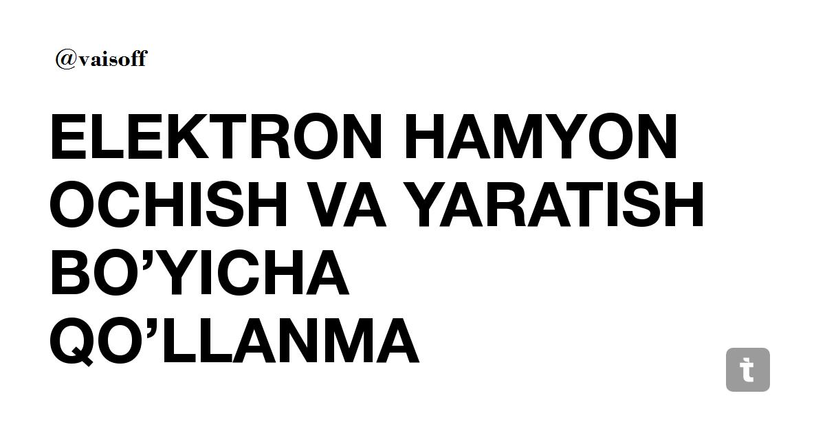 ELEKTRON HAMYON OCHISH VA YARATISH BO'YICHA QO'LLANMA