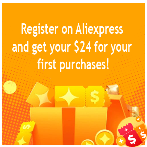Register on Aliexpress and get your $24 for your first purchases!