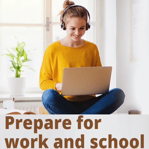 Prepare for work and school