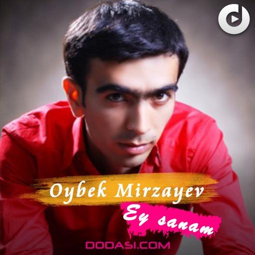 Oybek Mirzayev - Ey sanam